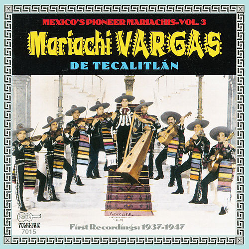 Mexico's Pioneer Mariachis, Vol. 3: Mariachi Vargas De Tecalitlán: Their First Recordings 1937-1947 by Mariachi Vargas de Tecalitlan