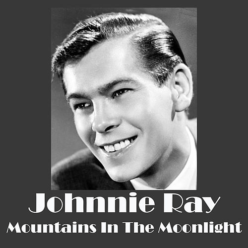 Mountains In The Moonlight by Johnnie Ray