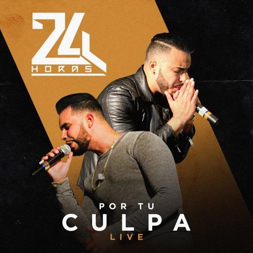 Por Tu Culpa (Live) de 24 Horas