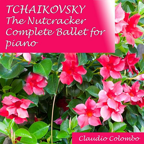 Pyotr Ilyic Tchaikovsky : The Nutcracker (Complete Ballet for Piano) by Claudio Colombo