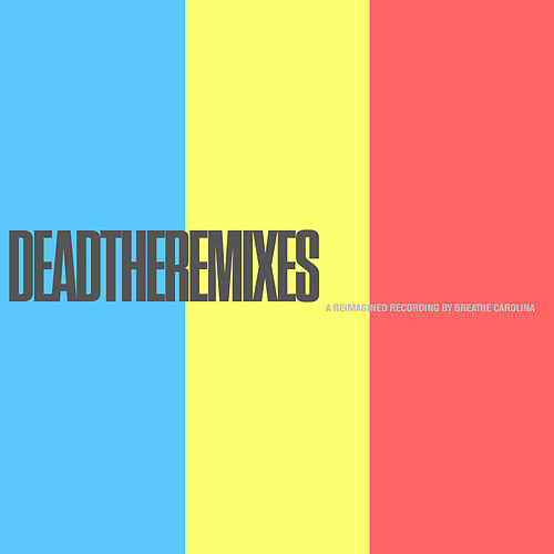 DEADTHEREMIXES by Breathe Carolina