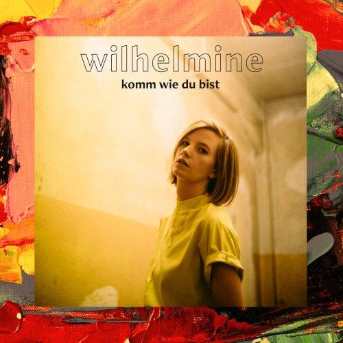 Komm wie du bist - EP von Wilhelmine