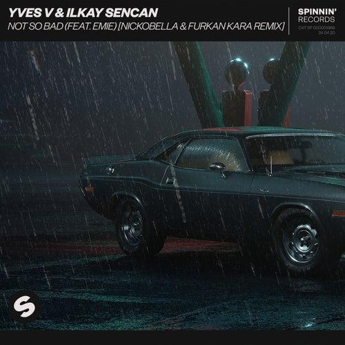 Not So Bad (feat. Emie) (Nickobella & Furkan Kara Remix) von Yves V