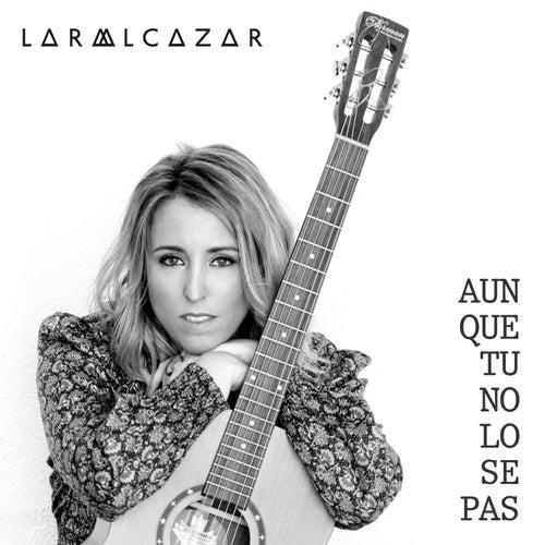 Aunque Tú No Lo Sepas (Cover) de Lara Alcázar