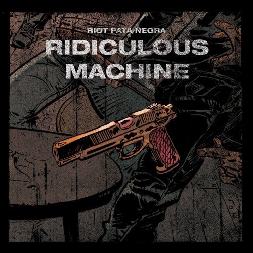 Ridiculous Machine von Riot Pata Negra