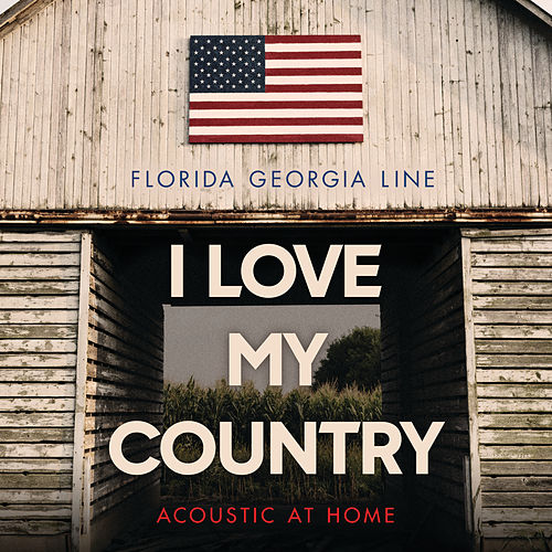 I Love My Country (Acoustic At Home) de Florida Georgia Line