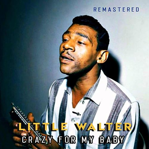 Crazy for My Baby (Remastered) de Little Walter
