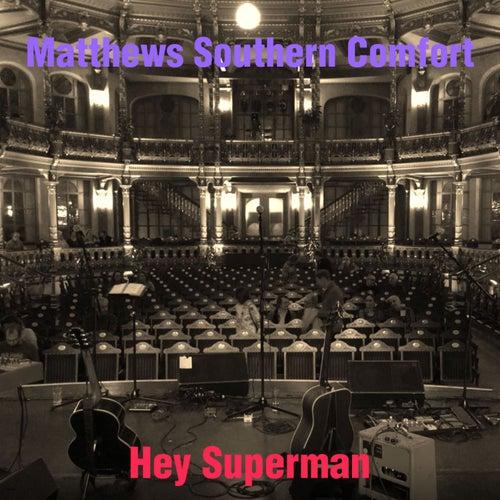 Hey Superman de Matthews Southern Comfort