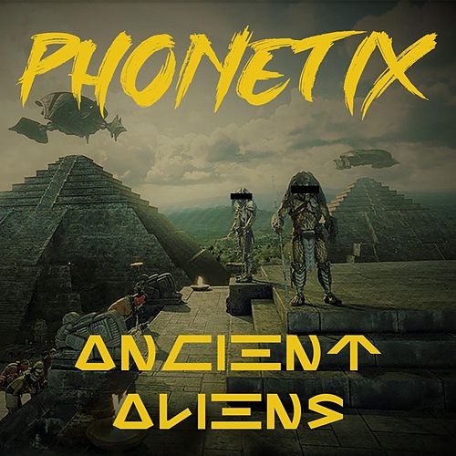 Ancient Aliens de Phonetix