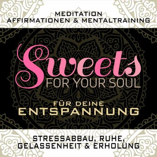 Meditation, Affirmationen & Mentaltraining für deine Entspannung, Stressabbau, Ruhe, Gelassenheit & Erholung von Sweets for your soul