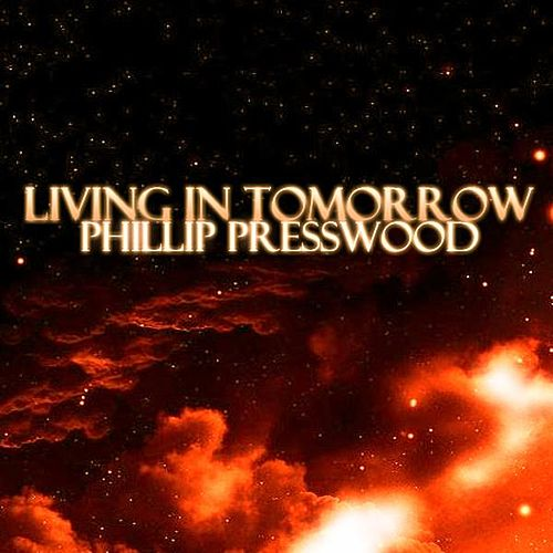 Living In Tomorrow - Single von Phillip Presswood