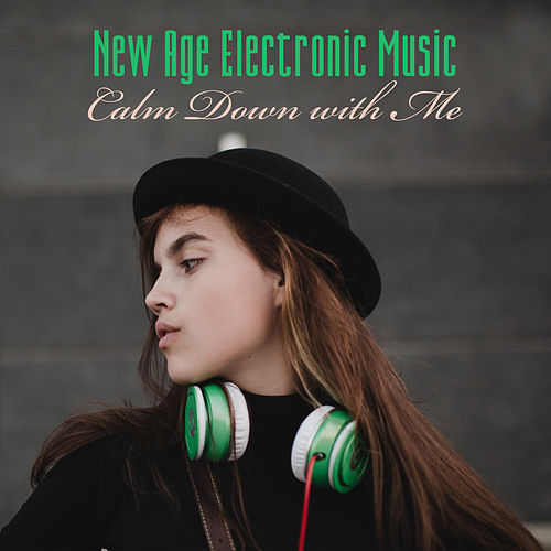 New Age Electronic Music – Calm Down with Me by Various Artists