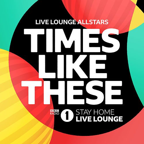 Times Like These (BBC Radio 1 Stay Home Live Lounge) by Live Lounge Allstars