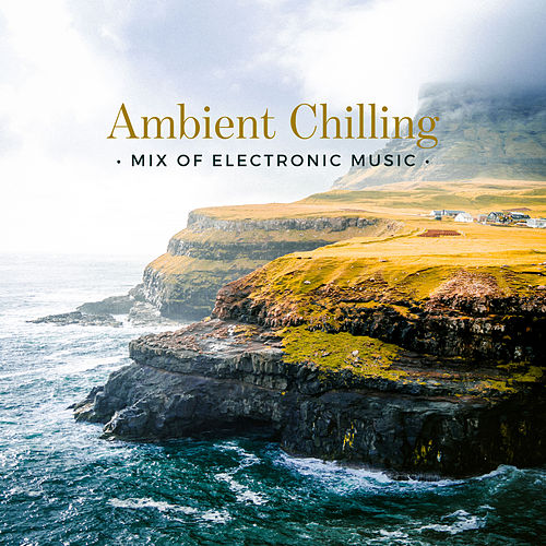 Ambient Chilling – Mix of Electronic Music by Various Artists