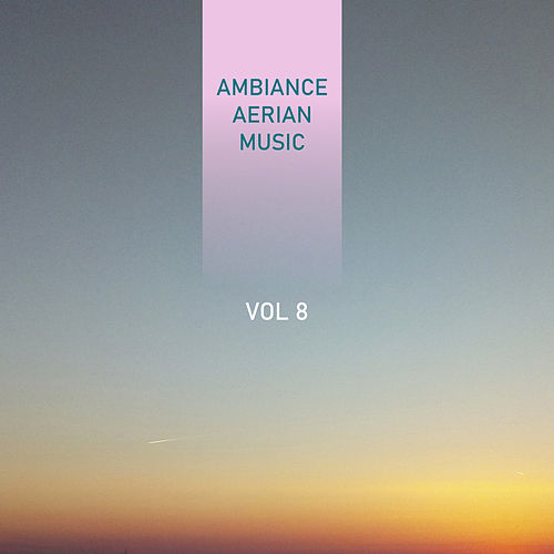 Ambiance Aerian Music, Vol. 8 by Stéphane Peyrot