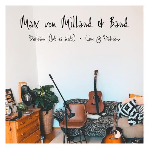 Dahoam (Wo es seids) - Live @ Dahoam by Max von Milland
