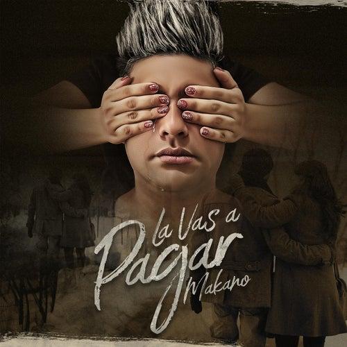 La Vas a Pagar by Makano
