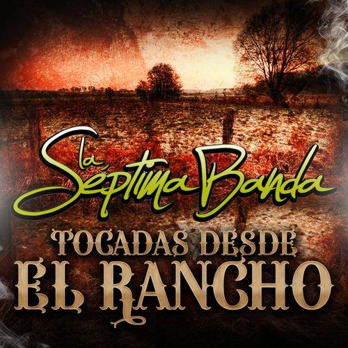 Tocadas Desde el Rancho by La Séptima Banda