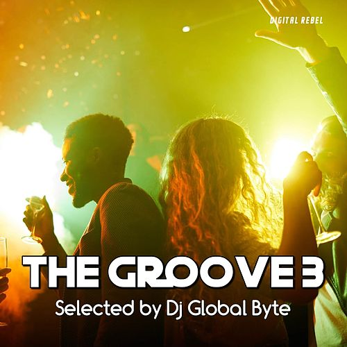 The Groove 3 (Selected by Dj Global Byte) von Various Artists