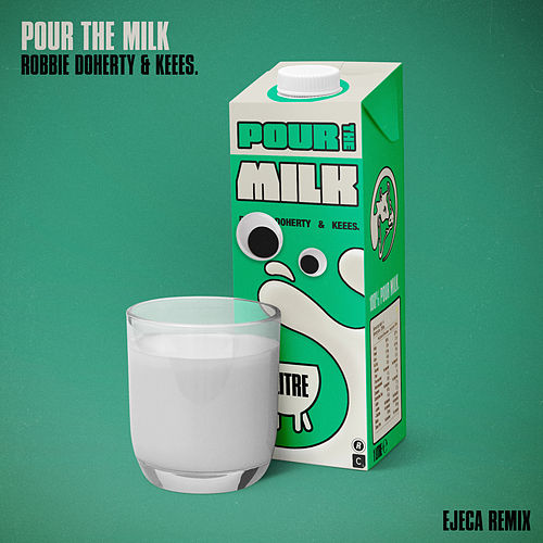 Pour the Milk (Ejeca Remixes) by Robbie Doherty