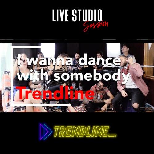 I Wanna Dance with Somebody von TrendLine