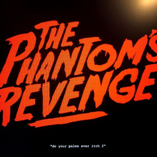Do Your Palms Ever Itch 2 von The Phantom's Revenge