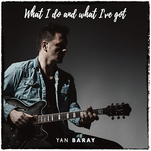 What I Do and What I've Got by Yan Baray