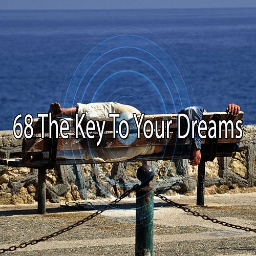 68 The Key to Your Dreams von Best Relaxing SPA Music