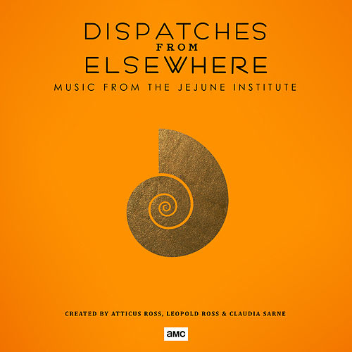 Dispatches from Elsewhere (Music from the Jejune Institute) by Atticus Ross