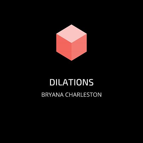 Dilations by Bryana Charleston