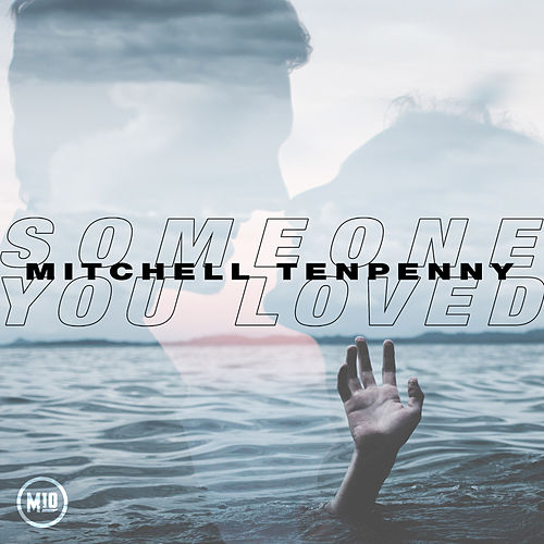 Someone You Loved by Mitchell Tenpenny