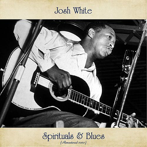 Spirituals & Blues (Remastered 2020) by Josh White
