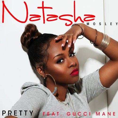 Pretty (Feat. Gucci Mane) - Single by Natasha Mosley