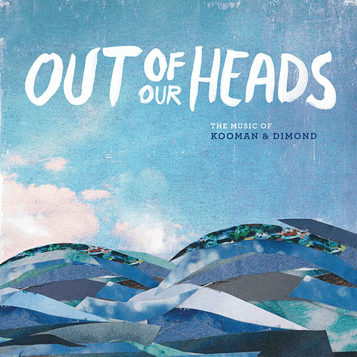 Out of Our Heads: The Music of Kooman & Dimond by Various Artists