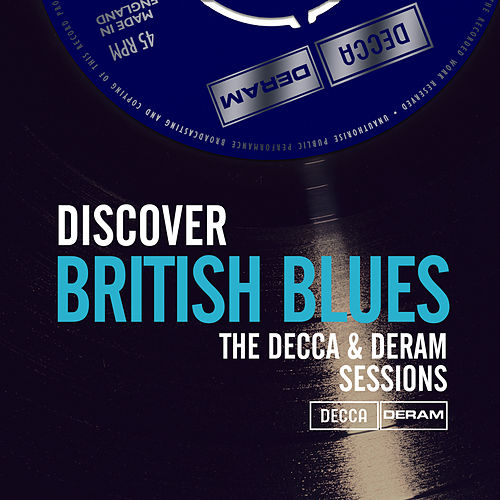 Discover British Blues On Decca & Deram Records by John Mayall And The Bluesbreakers