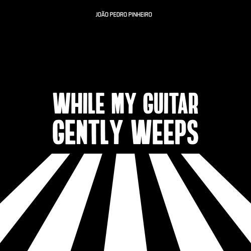 While My Guitar Gently Weeps von João Pedro Pinheiro