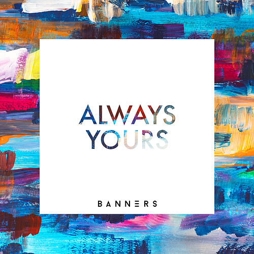Always Yours von BANNERS