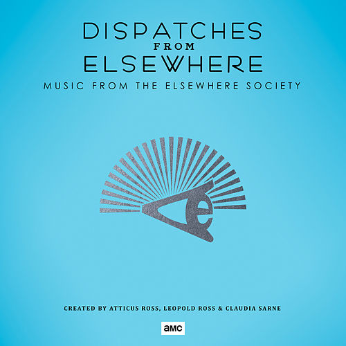 Dispatches from Elsewhere (Music from the Elsewhere Society) by Atticus Ross
