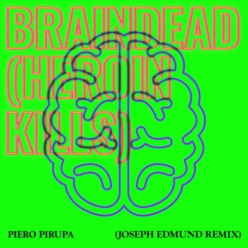 Braindead (Heroin Kills) (Joseph Edmund Remix) by Piero Pirupa
