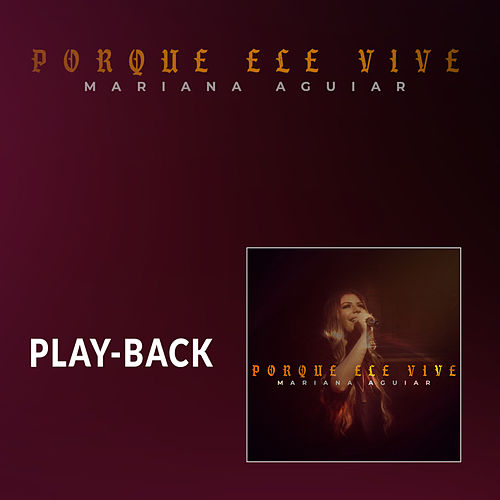 Porque Ele Vive (Because He Lives) (Playback) de Mariana Aguiar