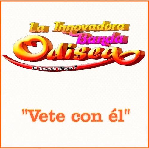 Vete Con Él von La Innovadora Banda Odisea de Armando Villegas F