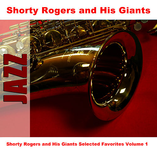 Shorty Rogers and His Giants Selected Favorites, Vol. 1 de Shorty Rogers