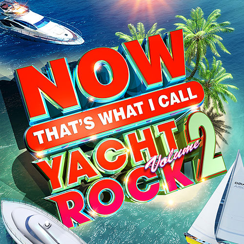 NOW That's What I Call Yacht Rock Vol. 2 by Various Artists