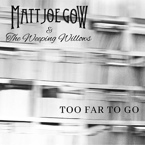 Too Far to Go by Matt Joe Gow