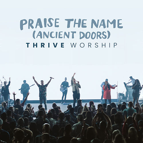 Praise the Name (Ancient Doors) (Deluxe Single) by Thrive Worship