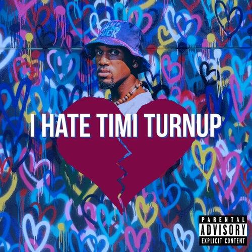 I Hate Timi Turnup by Timi Turnup