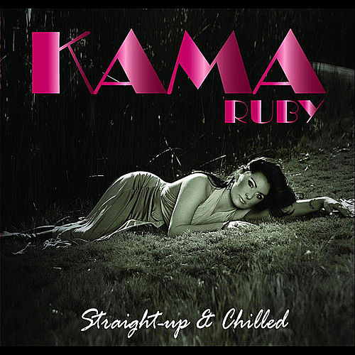 Straight Up and Chilled by Kama Ruby