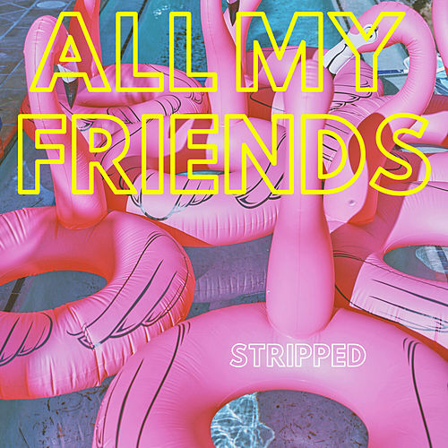 ALL MY FRIENDS (Stripped Piano) von The Griswolds