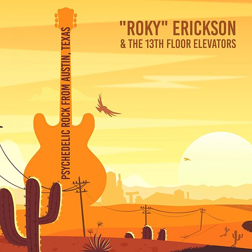 Psychedelic Rock from Austin, Texas by Roky Erickson