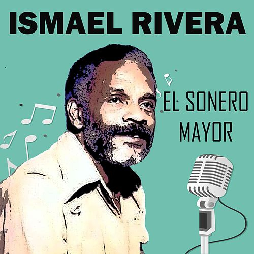 Ismael Rivera-el Sonero Mayor de Ismael Rivera